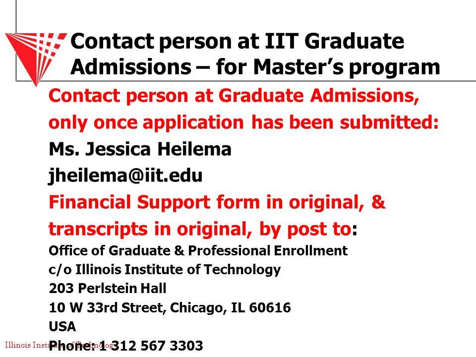 Illinois Institute of Technology Contact person at IIT Graduate Admissions – for Masters program Contact person at Graduate Admissions, only once appl