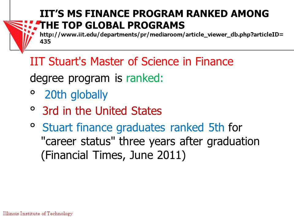 Illinois Institute of Technology IITS MS FINANCE PROGRAM RANKED AMONG THE TOP GLOBAL PROGRAMS http://www.iit.edu/departments/pr/mediaroom/article_view