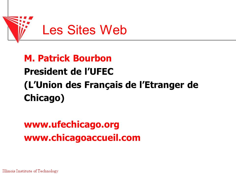 Illinois Institute of Technology Les Sites Web M. Patrick Bourbon President de lUFEC (LUnion des Français de lEtranger de Chicago) www.ufechicago.org
