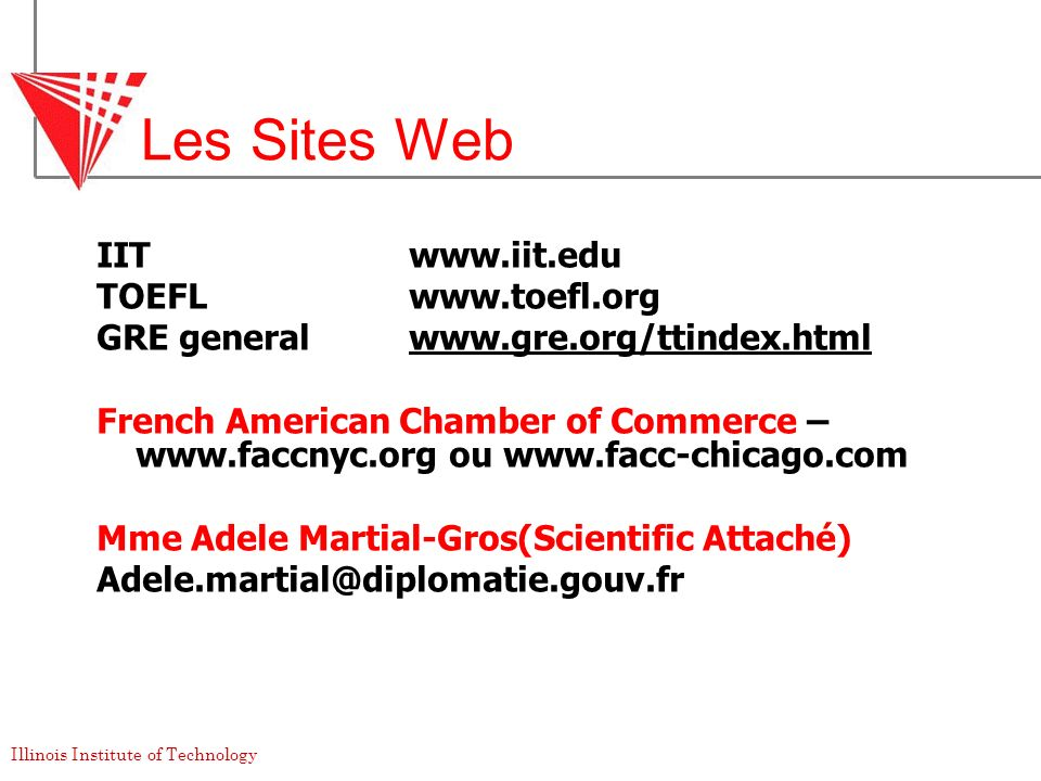 Illinois Institute of Technology Les Sites Web IIT www.iit.edu TOEFLwww.toefl.org GRE generalwww.gre.org/ttindex.html French American Chamber of Comme