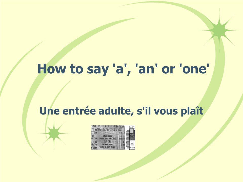 How to say 'a', 'an' or 'one' Une entrée adulte, s'il vous plaît