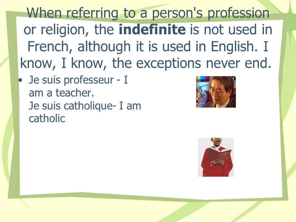 When referring to a person's profession or religion, the indefinite is not used in French, although it is used in English. I know, I know, the excepti