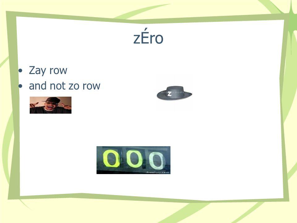 zÉro Zay row and not zo row