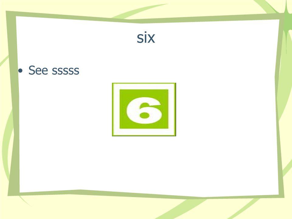 six See sssss