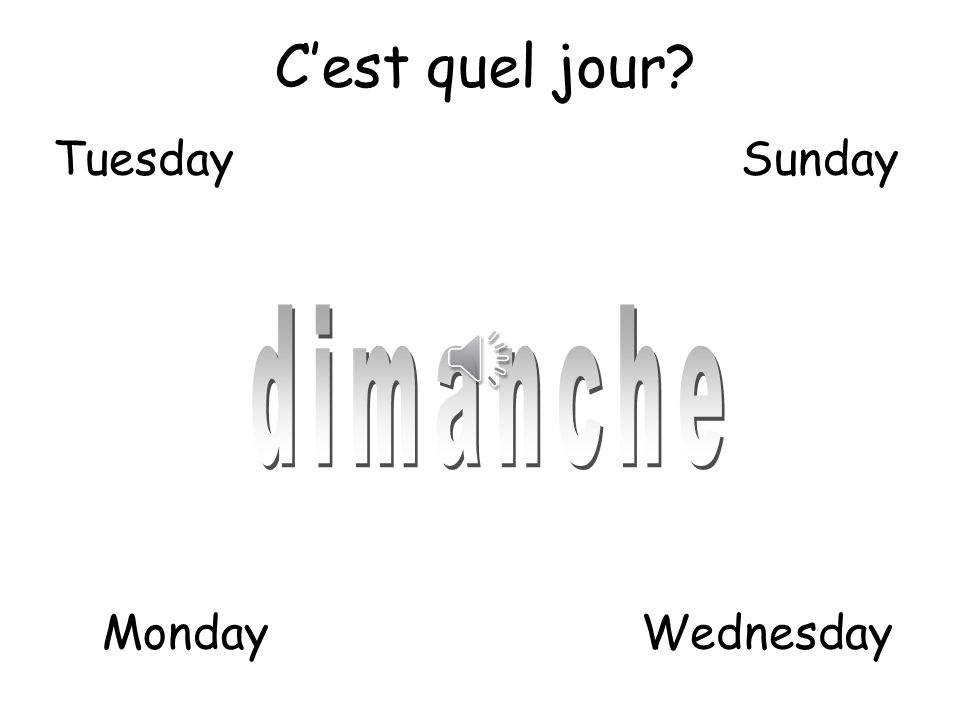 Cest quel jour? 1 Pupils should look at the slides, listen to the day of the week in French and try and match the day of the week to the correct word