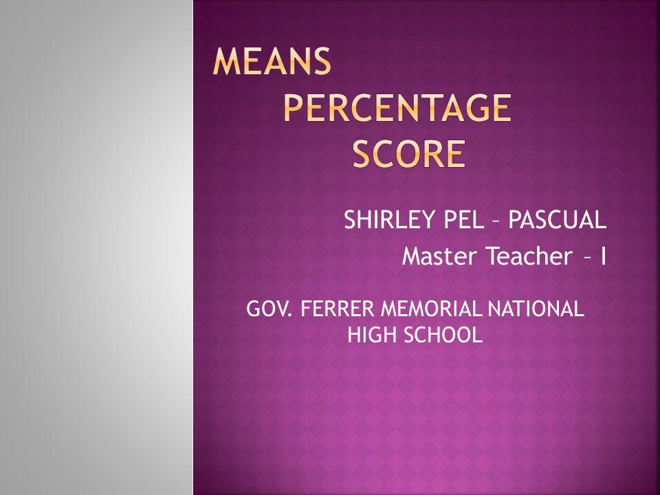 SHIRLEY PEL – PASCUAL Master Teacher – I GOV. FERRER MEMORIAL NATIONAL HIGH SCHOOL