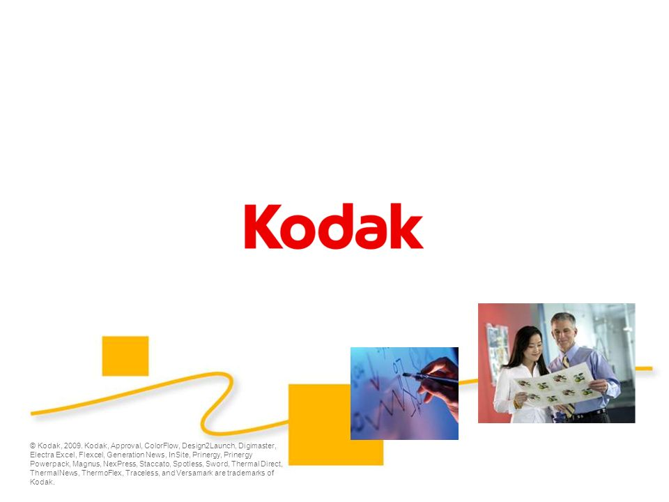 © Kodak, 2009. Kodak, Approval, ColorFlow, Design2Launch, Digimaster, Electra Excel, Flexcel, Generation News, InSite, Prinergy, Prinergy Powerpack, M