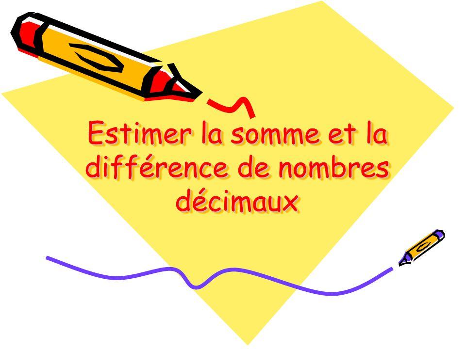 Estimer la somme et la différence de nombres décimaux