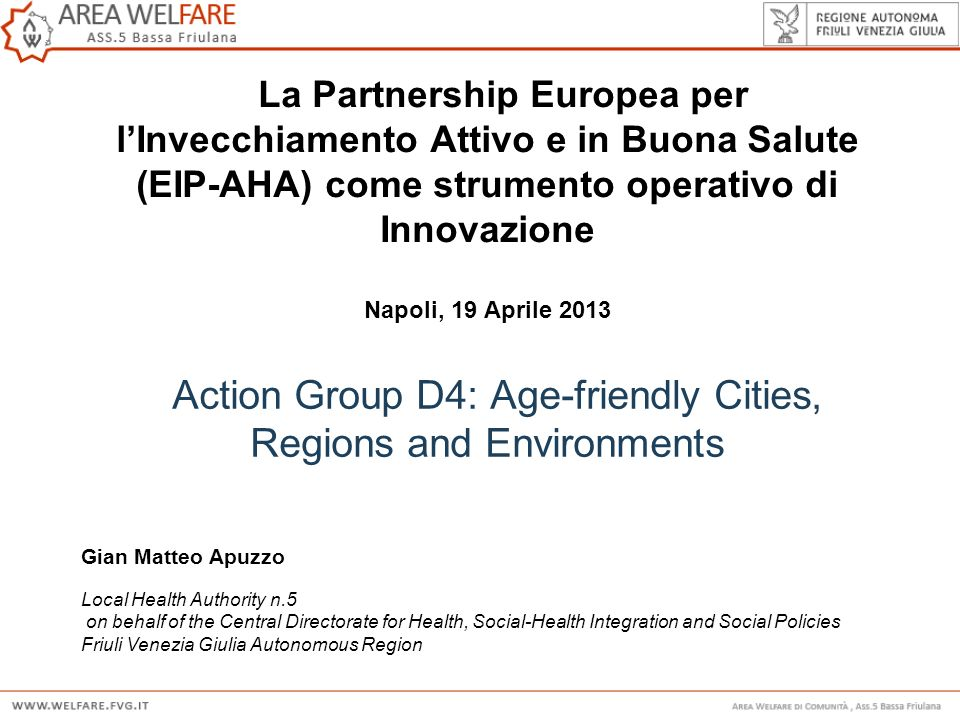 Action Group D4: Age-friendly Cities, Regions and Environments Gian Matteo Apuzzo Local Health Authority n.5 on behalf of the Central Directorate for