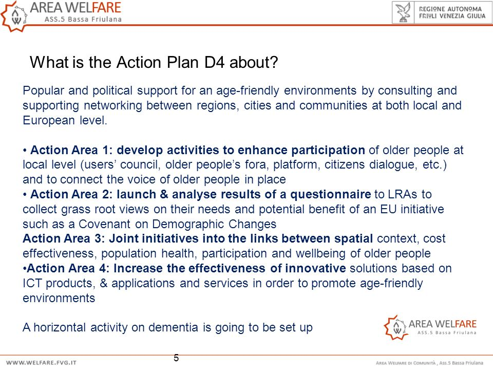 What is the Action Plan D4 about? 2013 5 Popular and political support for an age-friendly environments by consulting and supporting networking betwee