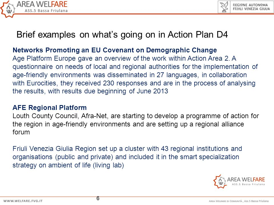 Brief examples on whats going on in Action Plan D4 2013 6 Networks Promoting an EU Covenant on Demographic Change Age Platform Europe gave an overview