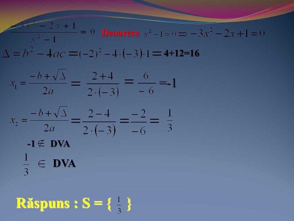 Deoarece 4+12=16 =-1 Răspuns : S = { } -1 DVA DVA