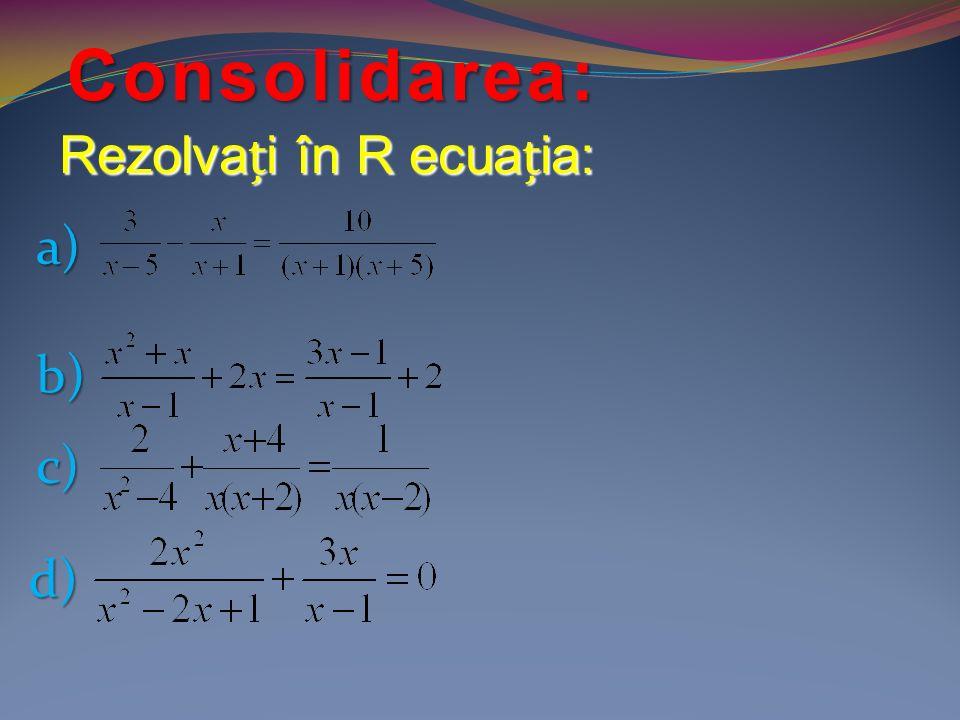 a) Rezolvai în R ecuaia: b) c) d) Consolidarea: