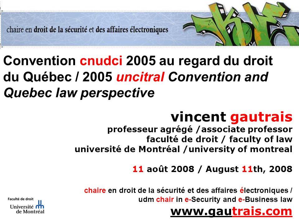 Convention cnudci 2005 au regard du droit du Québec / 2005 uncitral Convention and Quebec law perspective vincent gautrais professeur agrégé /associat