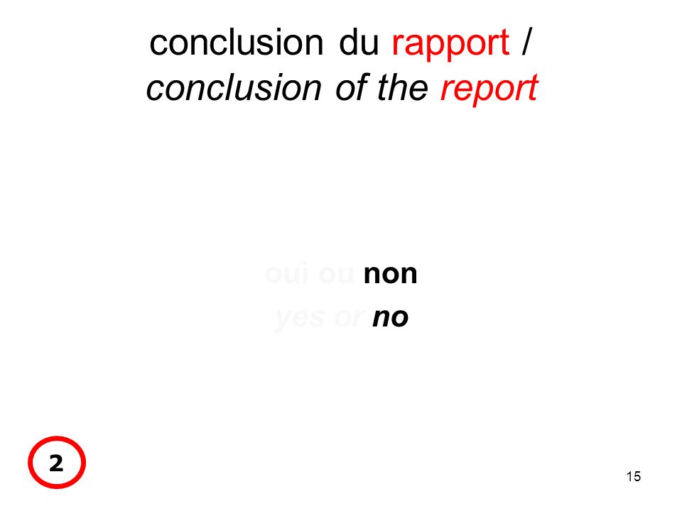 15 conclusion du rapport / conclusion of the report oui ou non yes or no 2