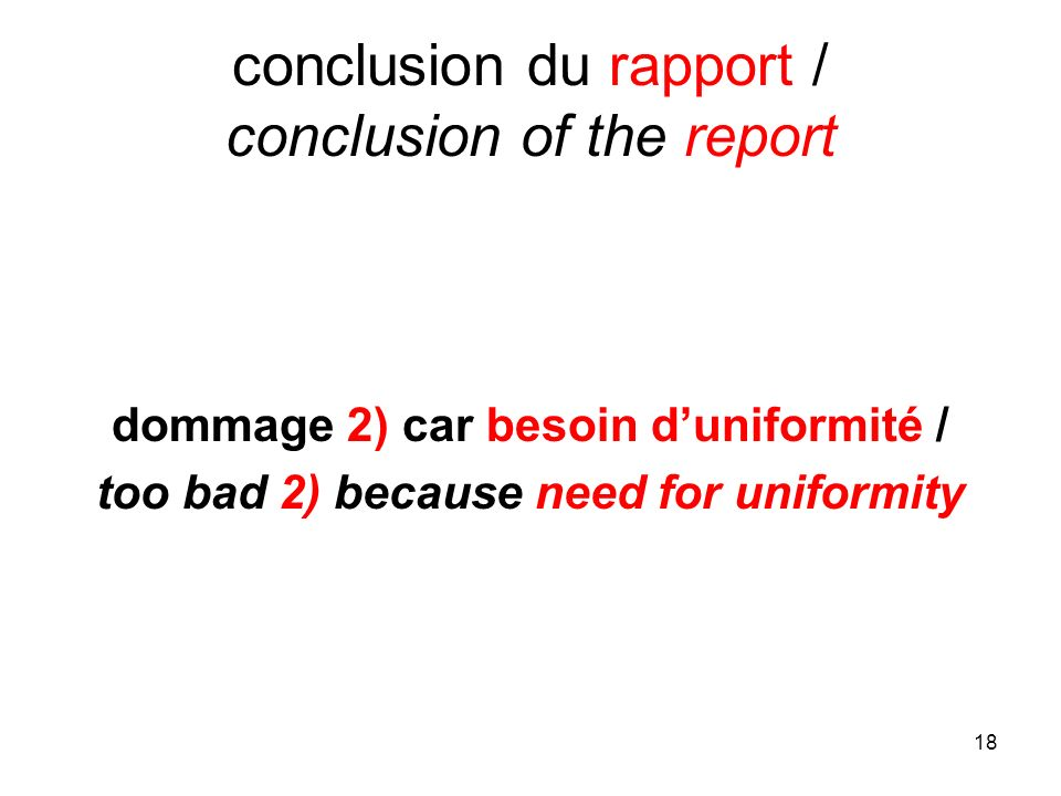 18 conclusion du rapport / conclusion of the report dommage 2) car besoin duniformité / too bad 2) because need for uniformity