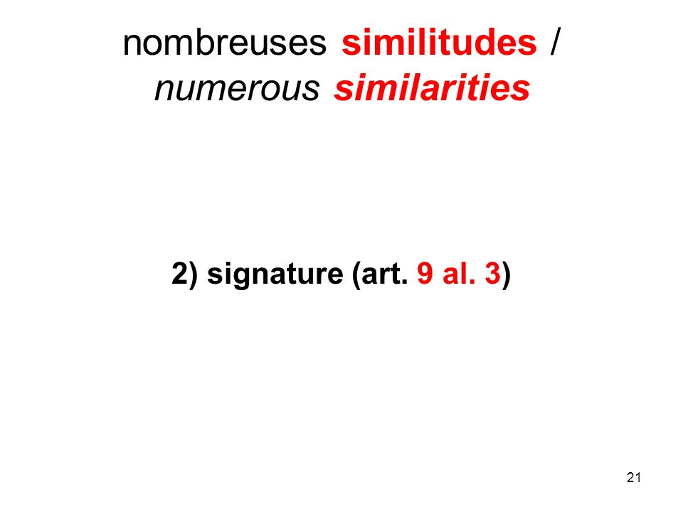 21 nombreuses similitudes / numerous similarities 2) signature (art. 9 al. 3)