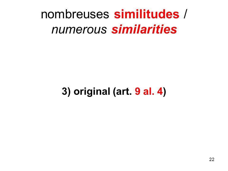 22 nombreuses similitudes / numerous similarities 3) original (art. 9 al. 4)