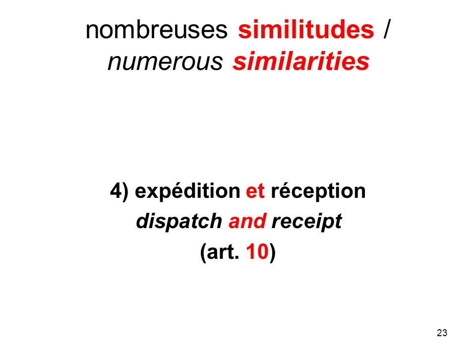 23 nombreuses similitudes / numerous similarities 4) expédition et réception dispatch and receipt (art. 10)
