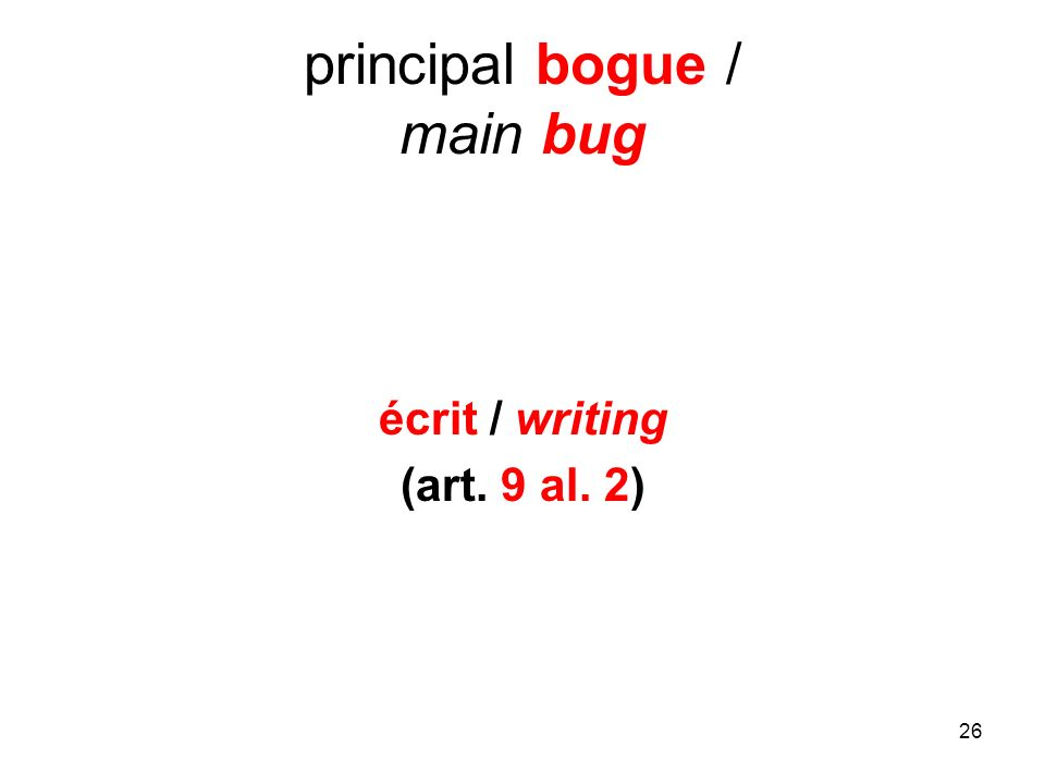 26 principal bogue / main bug écrit / writing (art. 9 al. 2)
