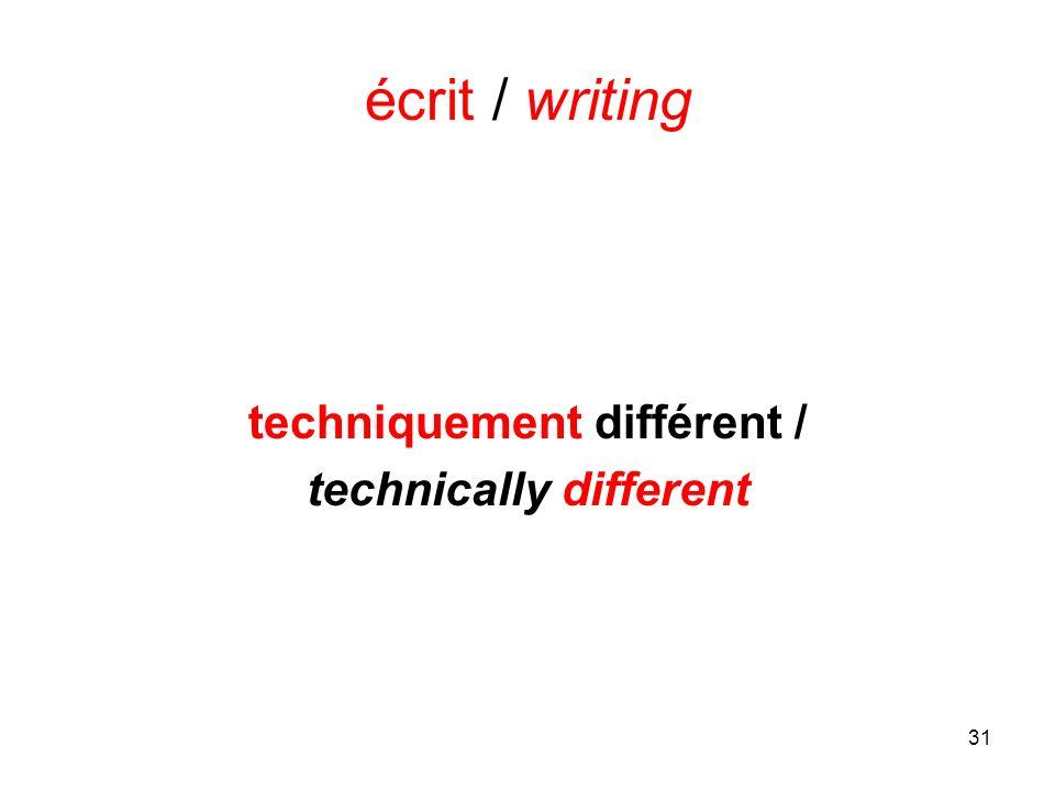 31 écrit / writing techniquement différent / technically different