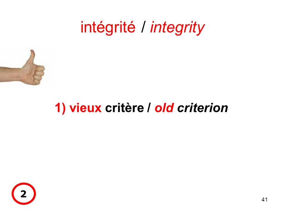 41 intégrité / integrity 1) vieux critère / old criterion 2