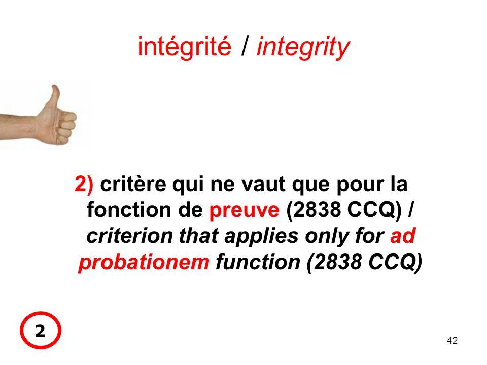 42 intégrité / integrity 2) critère qui ne vaut que pour la fonction de preuve (2838 CCQ) / criterion that applies only for ad probationem function (2838 CCQ) 2