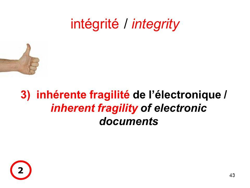 43 intégrité / integrity 3) inhérente fragilité de lélectronique / inherent fragility of electronic documents 2