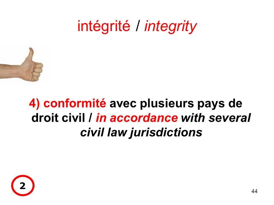 44 intégrité / integrity 4) conformité avec plusieurs pays de droit civil / in accordance with several civil law jurisdictions 2