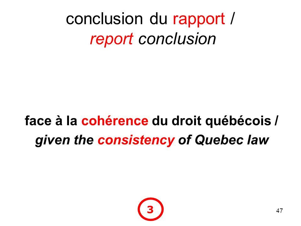 47 conclusion du rapport / report conclusion face à la cohérence du droit québécois / given the consistency of Quebec law 3