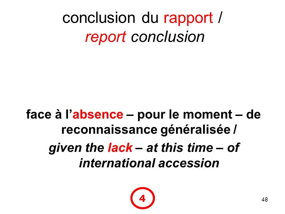 48 conclusion du rapport / report conclusion face à labsence – pour le moment – de reconnaissance généralisée / given the lack – at this time – of int