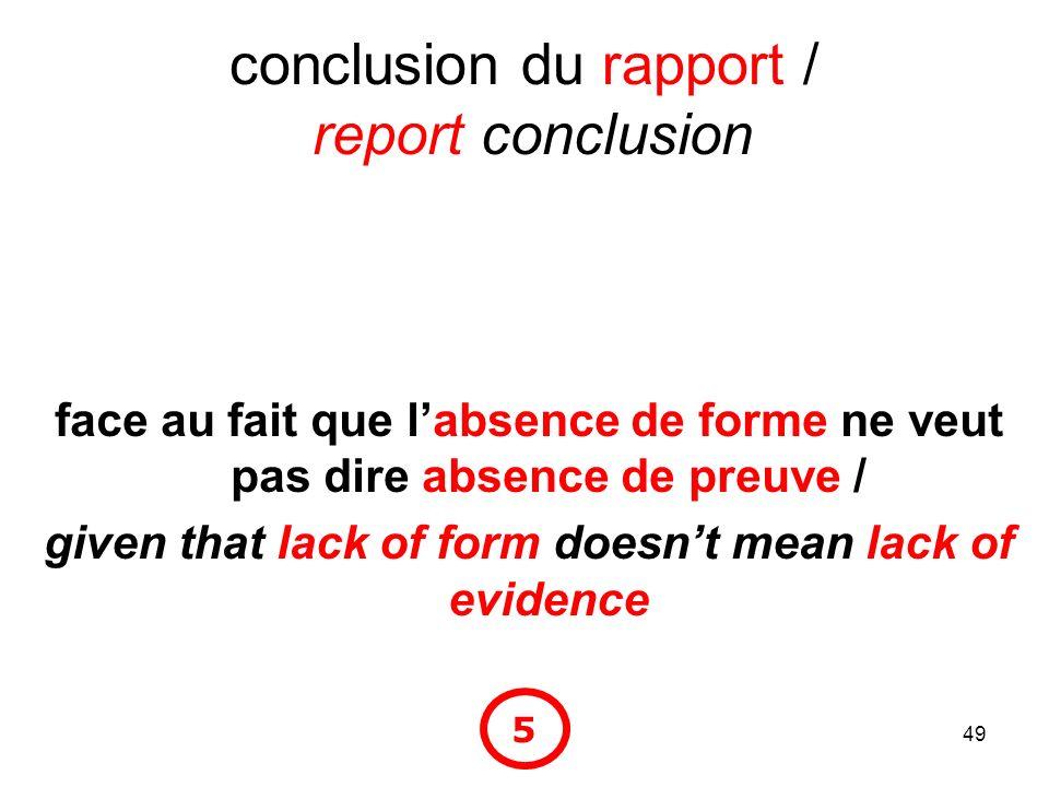 49 conclusion du rapport / report conclusion face au fait que labsence de forme ne veut pas dire absence de preuve / given that lack of form doesnt me