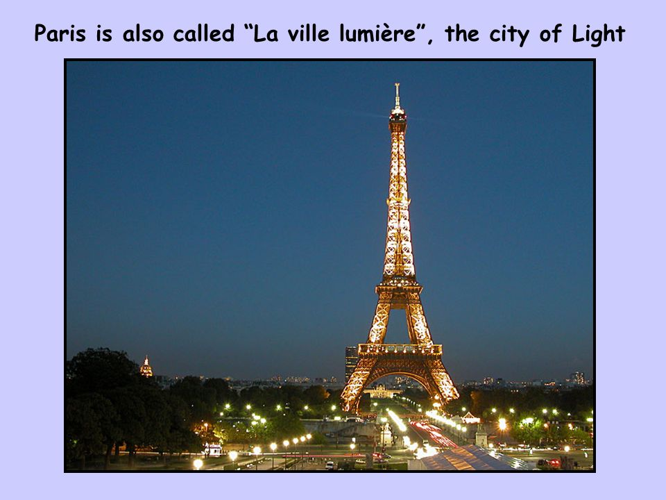 Paris is also called La ville lumière, the city of Light