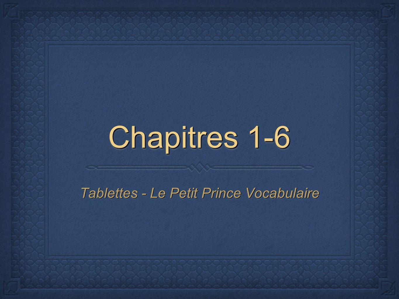 Chapitres 1-6 Tablettes - Le Petit Prince Vocabulaire