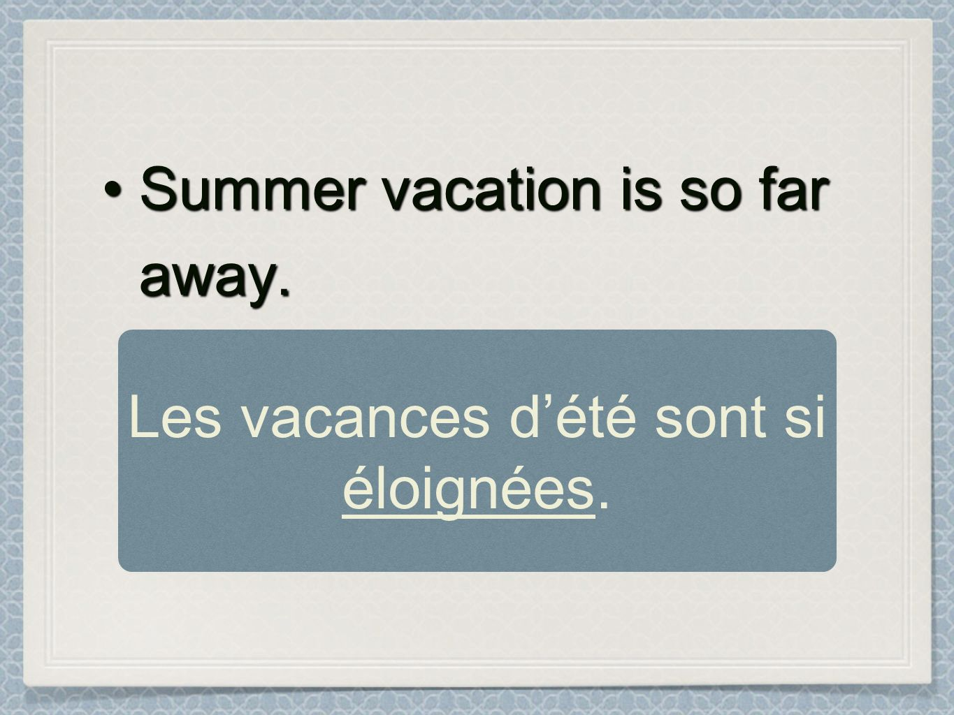 Summer vacation is so far away.Summer vacation is so far away. Les vacances dété sont si éloignées.