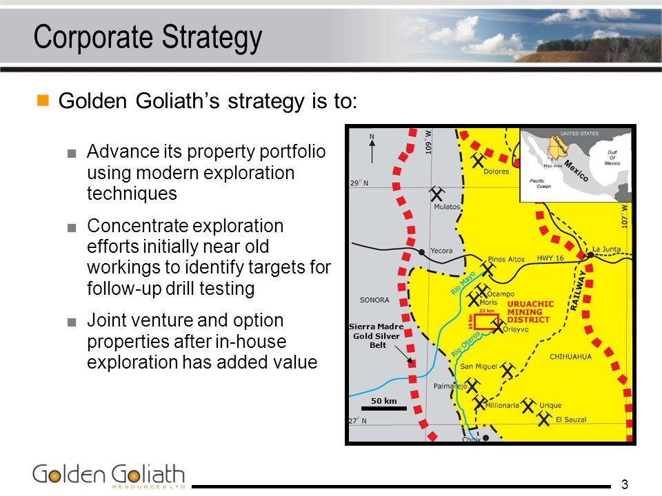 3 Corporate Strategy Golden Goliaths strategy is to: Advance its property portfolio using modern exploration techniques Concentrate exploration effort