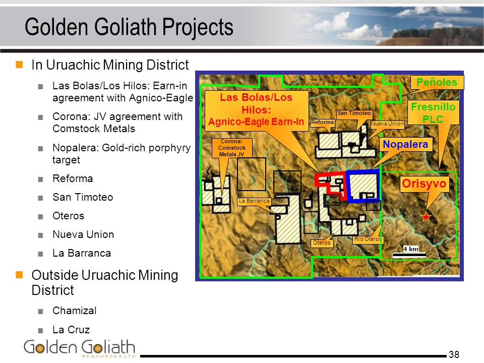 38 Golden Goliath Projects In Uruachic Mining District Las Bolas/Los Hilos: Earn-in agreement with Agnico-Eagle Corona: JV agreement with Comstock Met