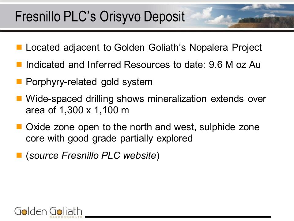 Fresnillo PLCs Orisyvo Deposit Located adjacent to Golden Goliaths Nopalera Project Indicated and Inferred Resources to date: 9.6 M oz Au Porphyry-rel