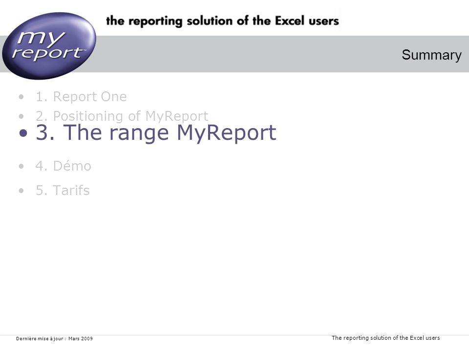 The reporting solution of the Excel users Dernière mise à jour : Mars 2009 1.