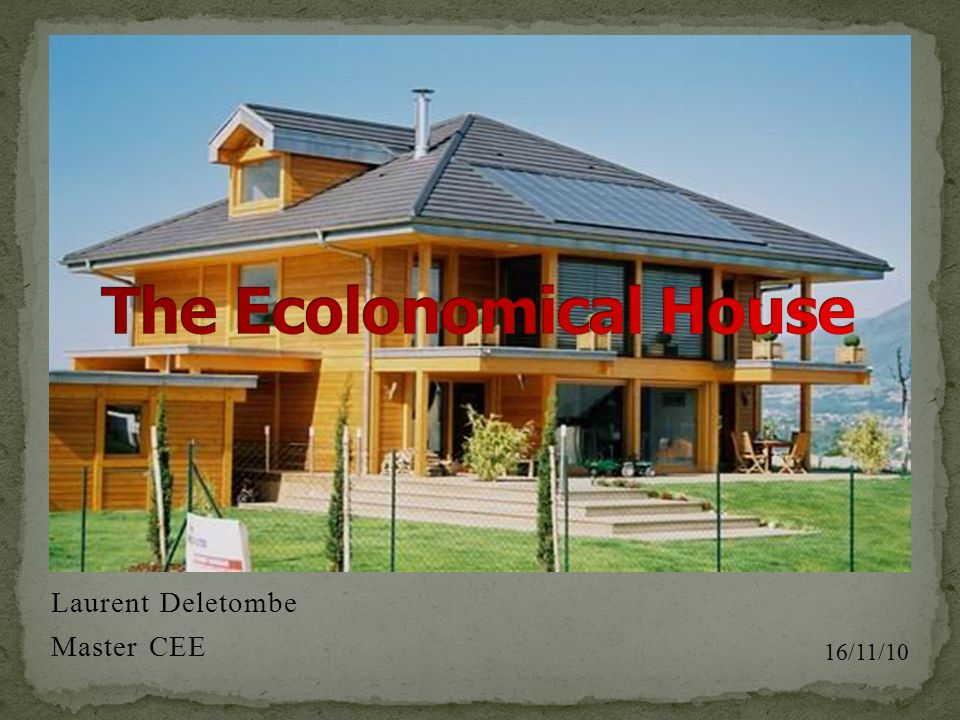 #) Introduction: Presentation of the problem #) Statement of the global situation: - Energy and environment - French example #) Environmental house constructions #) Economic aspect #) Conclusion