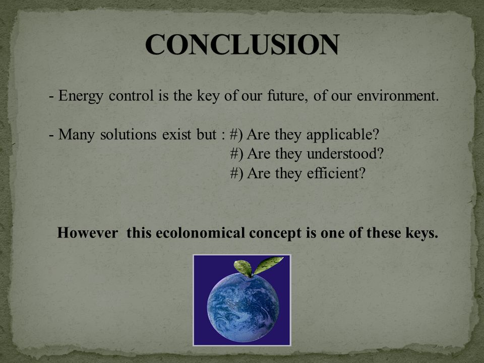 - Energy control is the key of our future, of our environment.