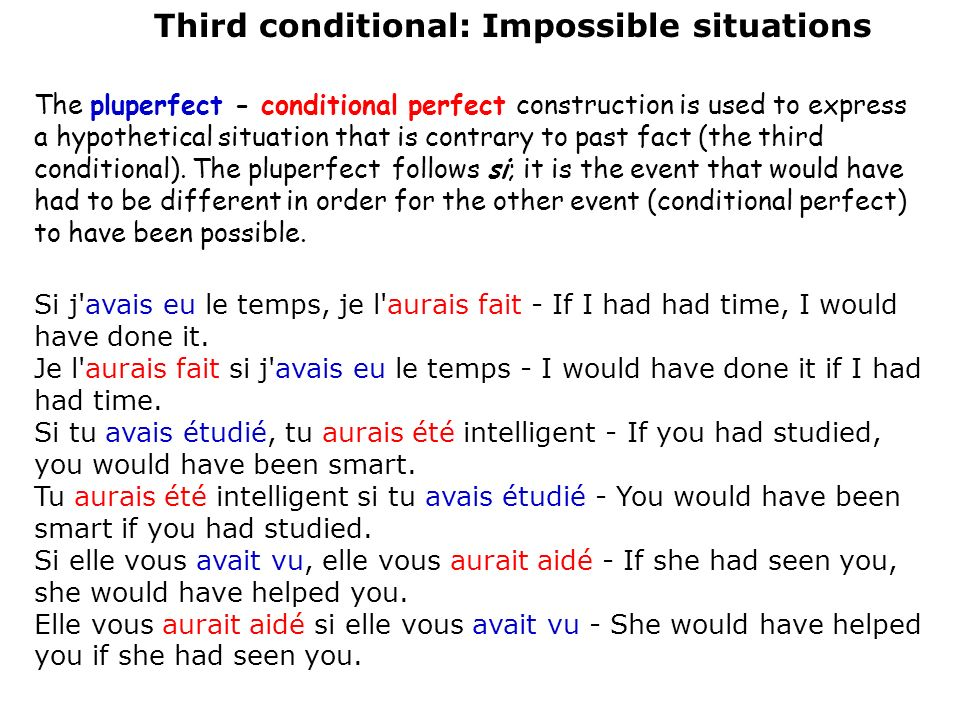 Third conditional: Impossible situations The pluperfect - conditional perfect construction is used to express a hypothetical situation that is contrar