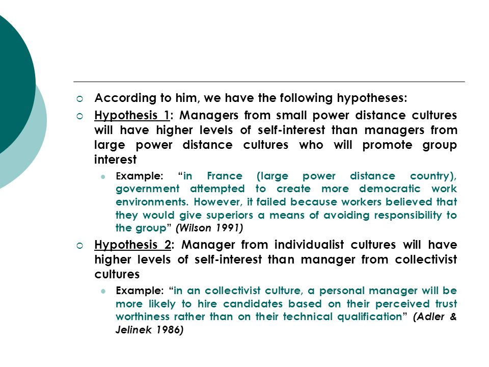 According to him, we have the following hypotheses: Hypothesis 1: Managers from small power distance cultures will have higher levels of self-interest