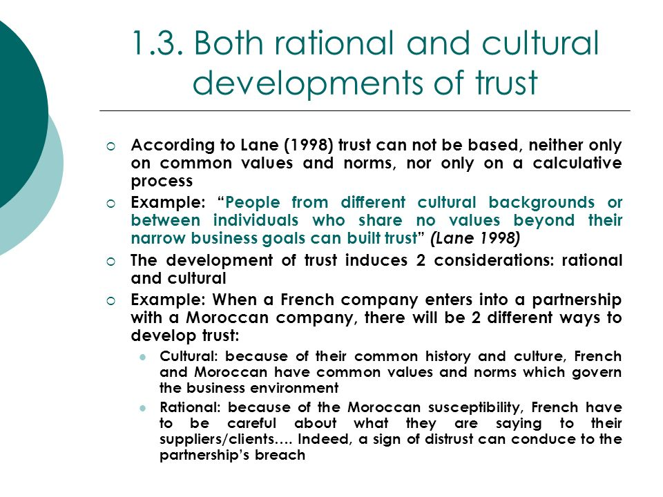 1.3. Both rational and cultural developments of trust According to Lane (1998) trust can not be based, neither only on common values and norms, nor on
