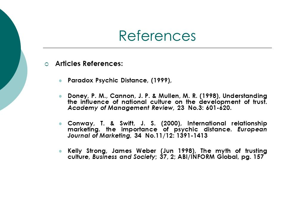 References Articles References: Paradox Psychic Distance, (1999), Doney, P. M., Cannon, J. P. & Mullen, M. R. (1998), Understanding the influence of n
