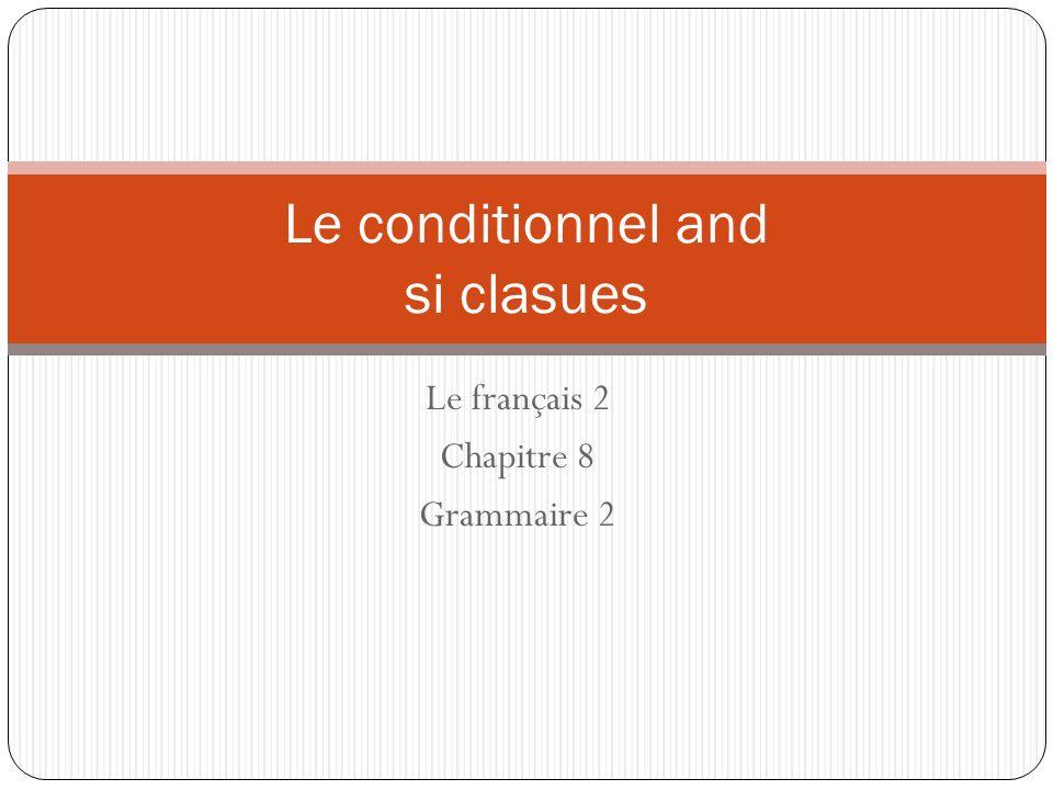 Le français 2 Chapitre 8 Grammaire 2 Le conditionnel and si clasues