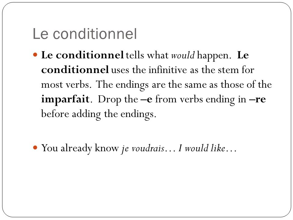 Le conditionnel Le conditionnel tells what would happen. Le conditionnel uses the infinitive as the stem for most verbs. The endings are the same as t