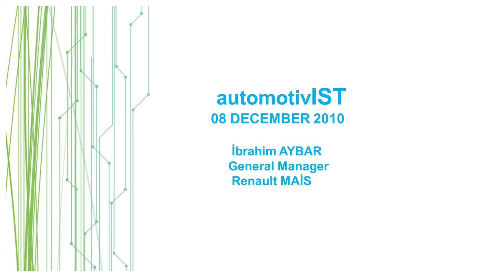 automotiv IST 08 DECEMBER 2010 İbrahim AYBAR General Manager Renault MAİS