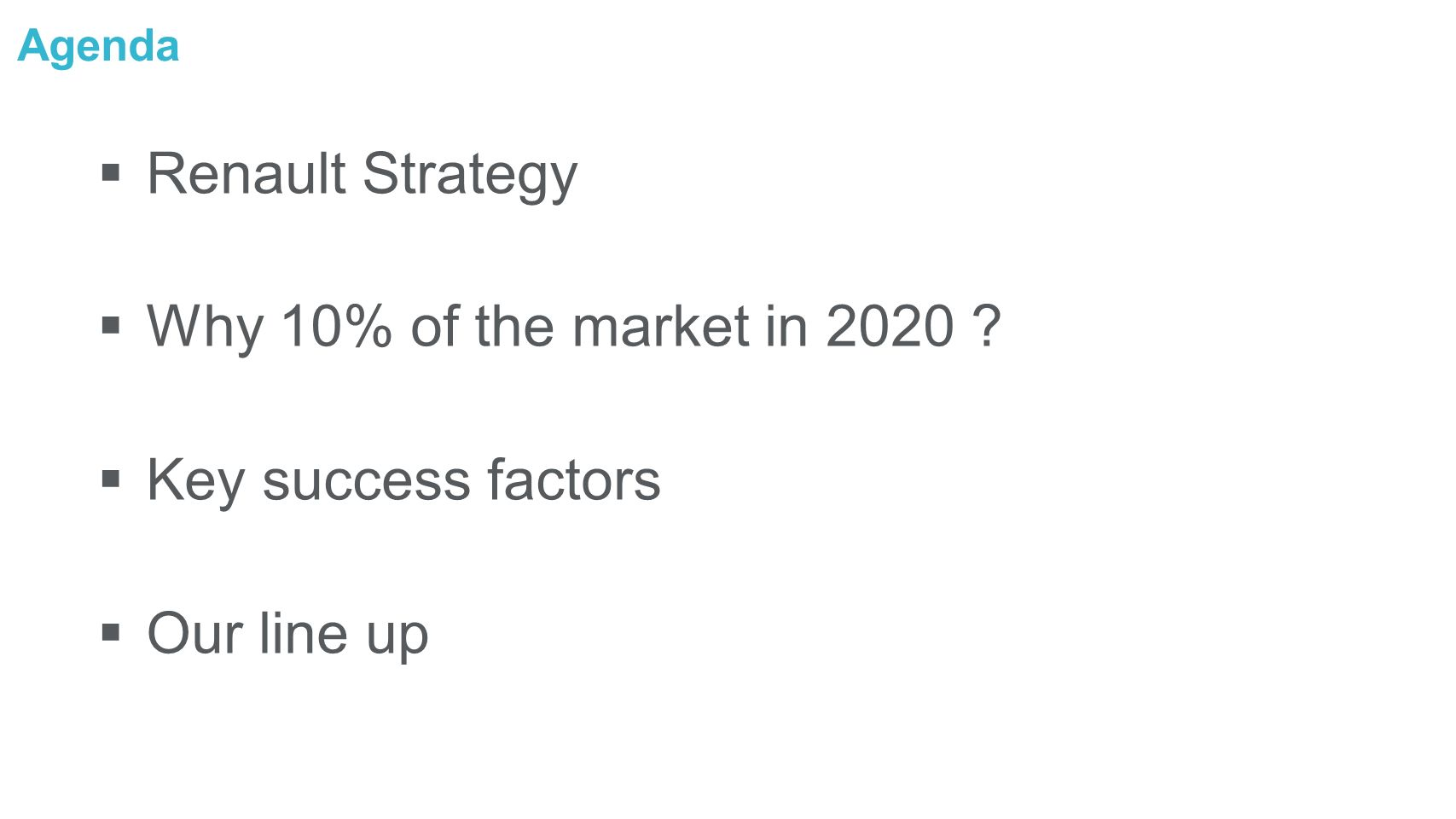 Agenda Renault Strategy Why 10% of the market in 2020 ? Key success factors Our line up