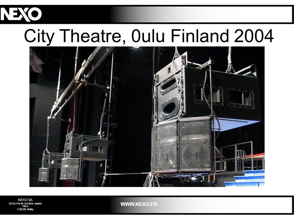 NEXO SA ZA Du Pre de la Dame Jeanne PB-5 F-60128 Plailly WWW.NEXO.FR City Theatre, 0ulu Finland 2004